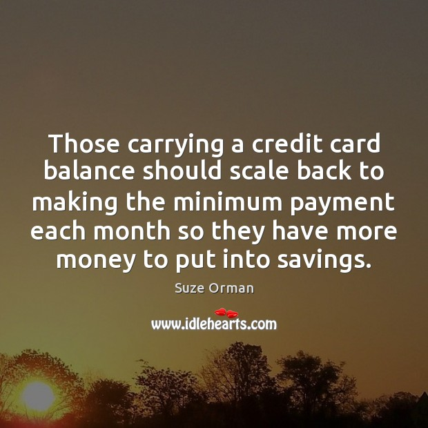 Those carrying a credit card balance should scale back to making the Image