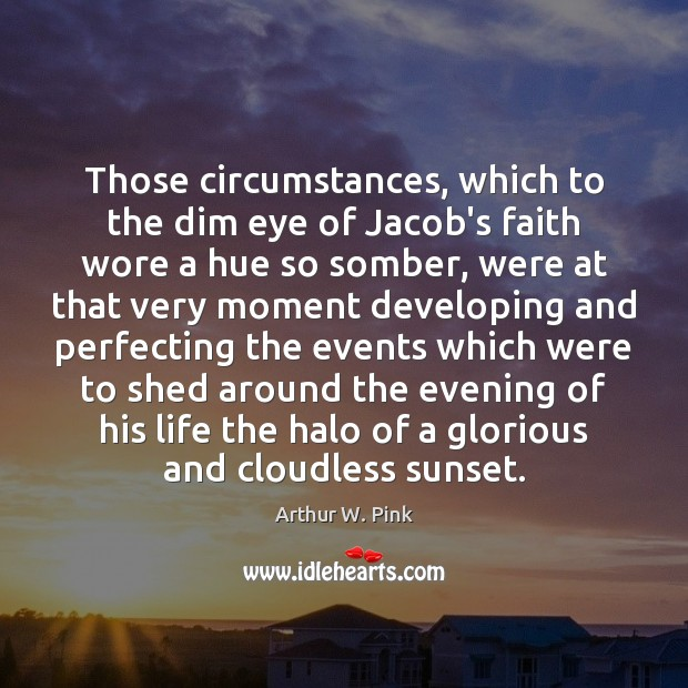 Image, Those circumstances, which to the dim eye of Jacob's faith wore a