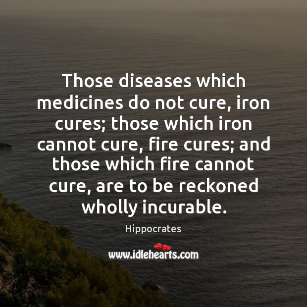 Those diseases which medicines do not cure, iron cures; those which iron Image