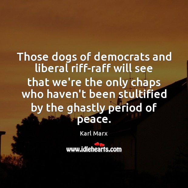 Image about Those dogs of democrats and liberal riff-raff will see that we're the