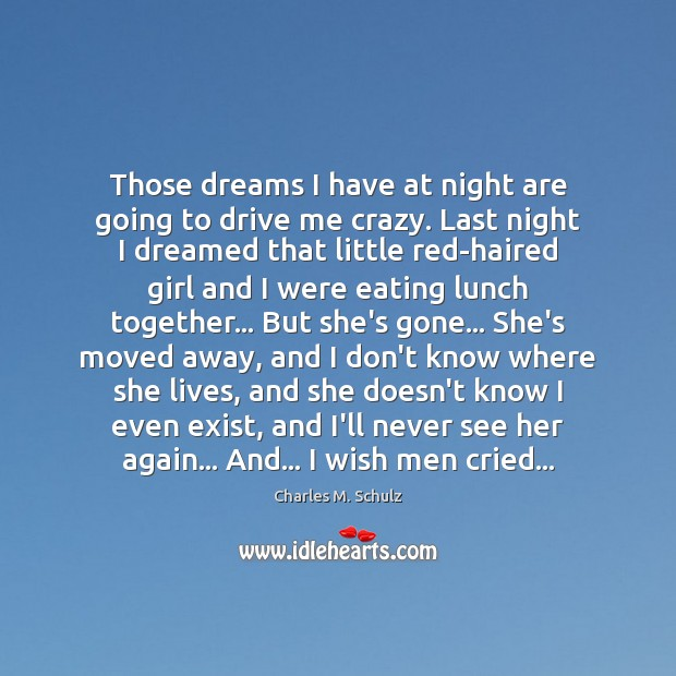 Image, Those dreams I have at night are going to drive me crazy.
