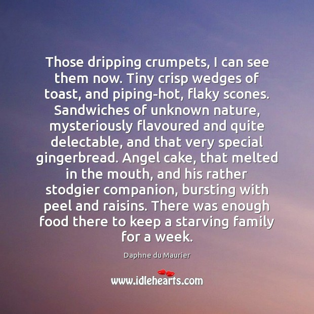 Image, Those dripping crumpets, I can see them now. Tiny crisp wedges of