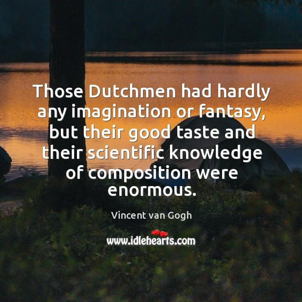 Image, Those dutchmen had hardly any imagination or fantasy