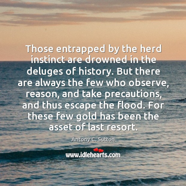 Those entrapped by the herd instinct are drowned in the deluges of Image