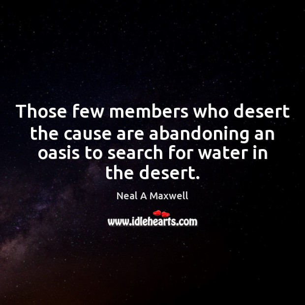 Image, Those few members who desert the cause are abandoning an oasis to