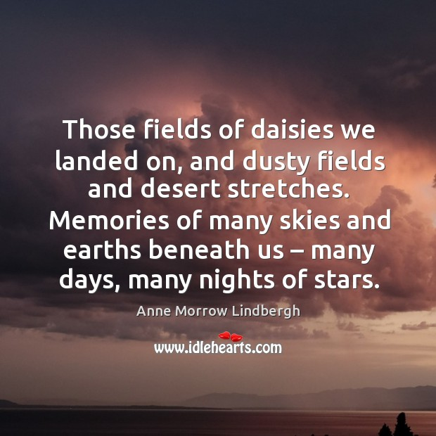 Image, Those fields of daisies we landed on, and dusty fields and desert stretches.
