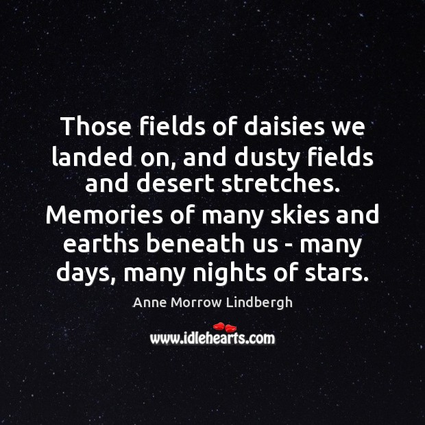 Those fields of daisies we landed on, and dusty fields and desert Anne Morrow Lindbergh Picture Quote