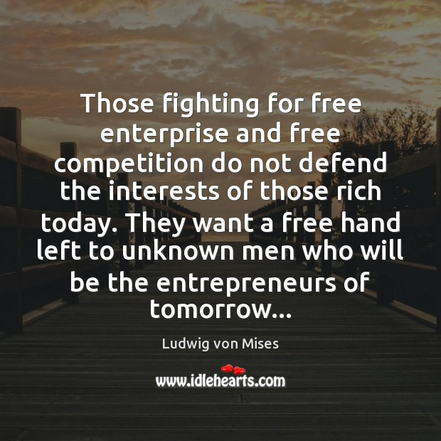 Those fighting for free enterprise and free competition do not defend the Ludwig von Mises Picture Quote