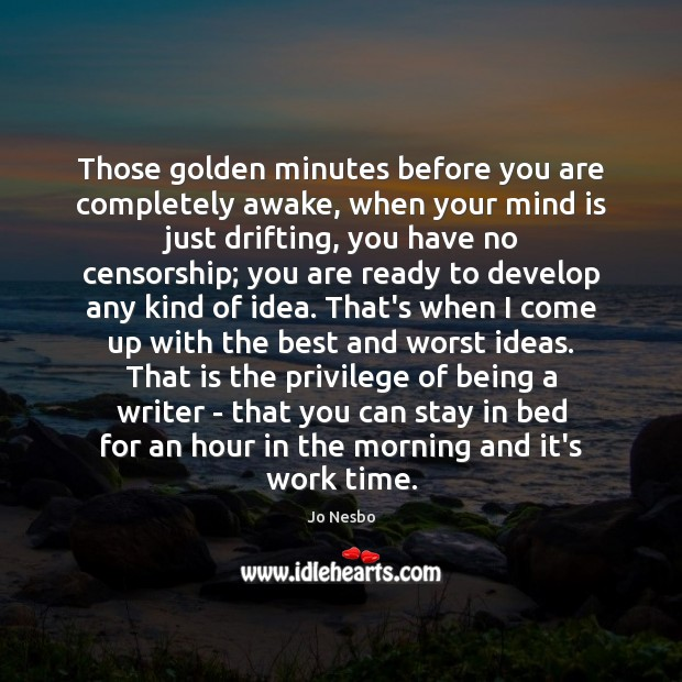 Those golden minutes before you are completely awake, when your mind is Jo Nesbo Picture Quote
