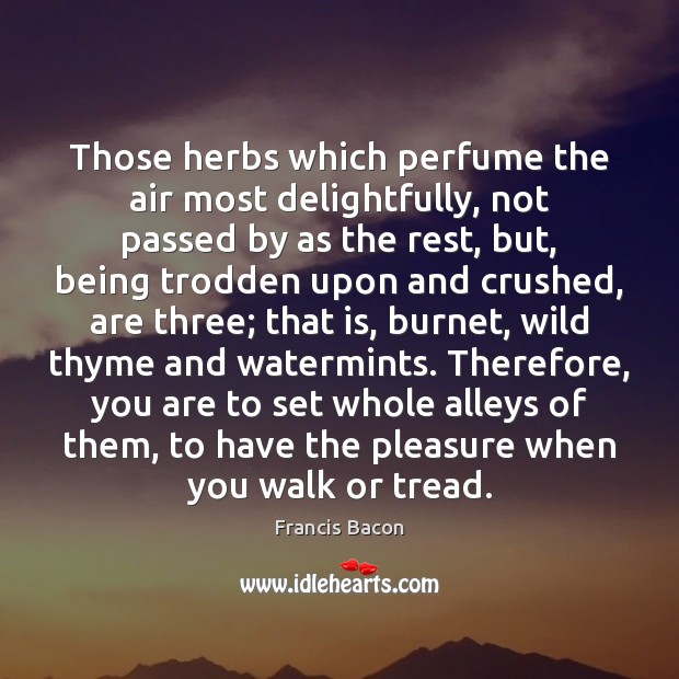 Those herbs which perfume the air most delightfully, not passed by as Image