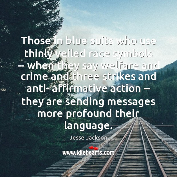 Those in blue suits who use thinly veiled race symbols — when Jesse Jackson Picture Quote