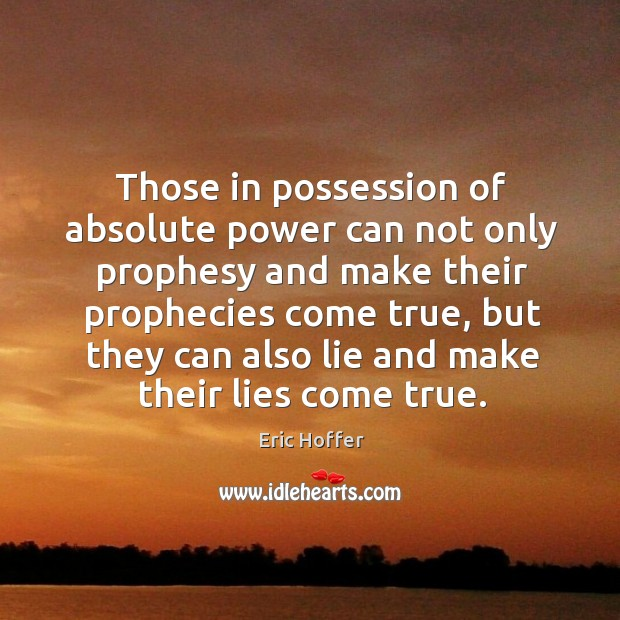 Those in possession of absolute power can not only prophesy Image