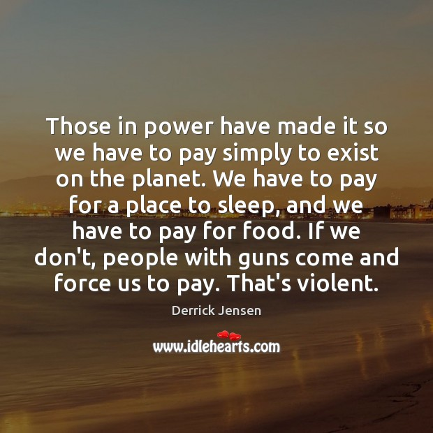 Image, Those in power have made it so we have to pay simply