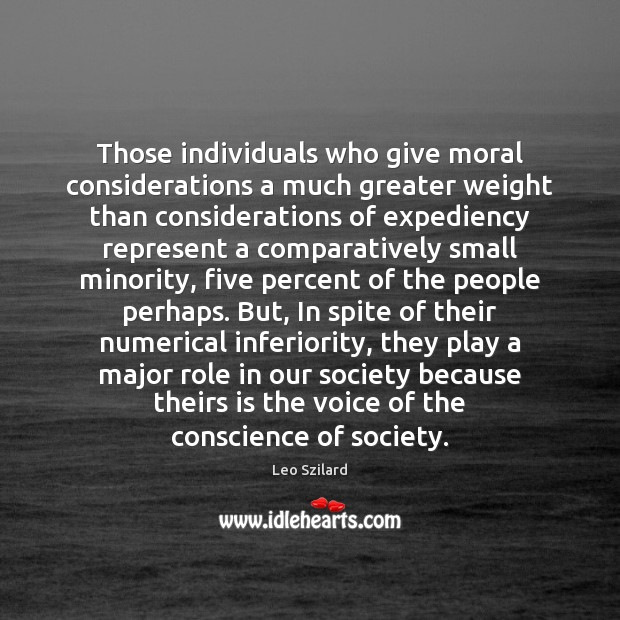 Those individuals who give moral considerations a much greater weight than considerations Leo Szilard Picture Quote