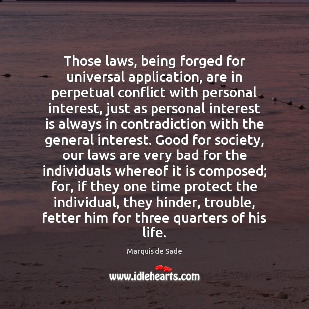 Those laws, being forged for universal application, are in perpetual conflict with Marquis de Sade Picture Quote
