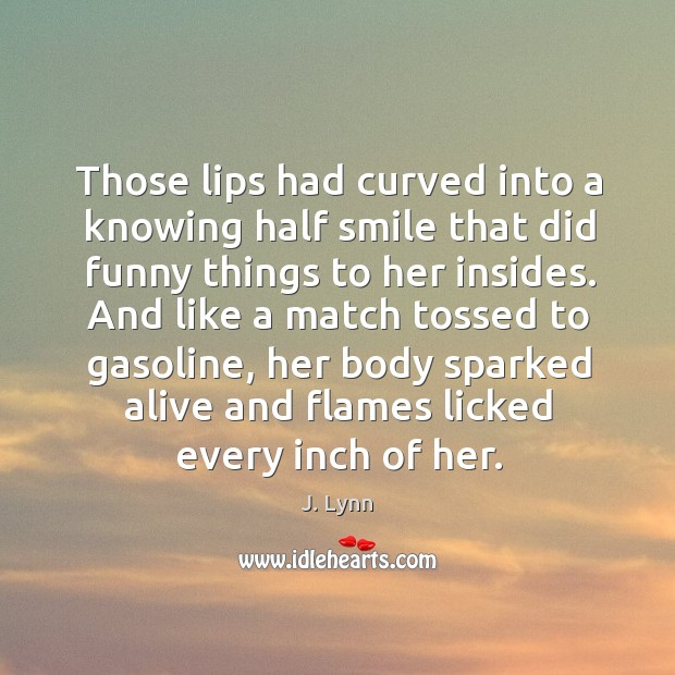 Those lips had curved into a knowing half smile that did funny Image