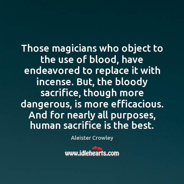 Those magicians who object to the use of blood, have endeavored to Sacrifice Quotes Image
