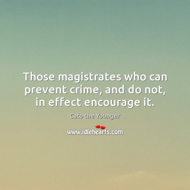 Image, Those magistrates who can prevent crime, and do not, in effect encourage it.