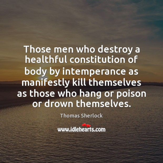 Those men who destroy a healthful constitution of body by intemperance as Image