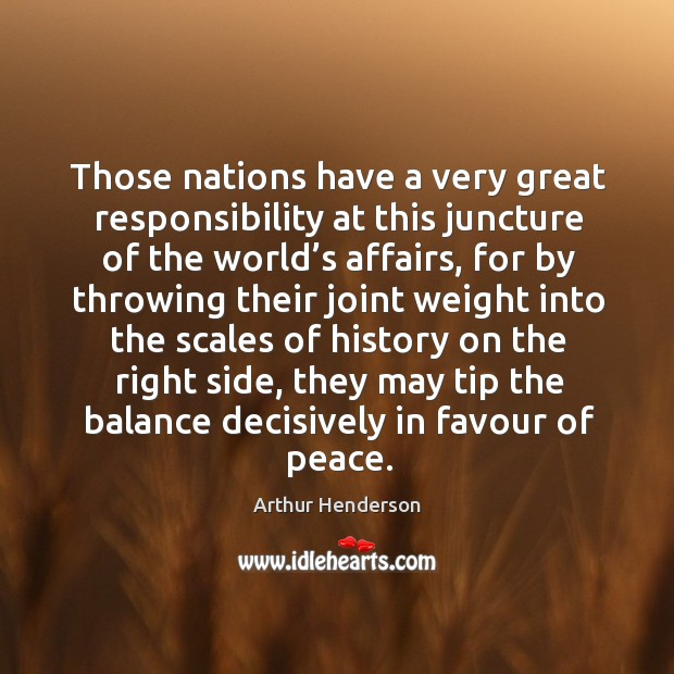 Image, Those nations have a very great responsibility at this juncture of the world's affairs