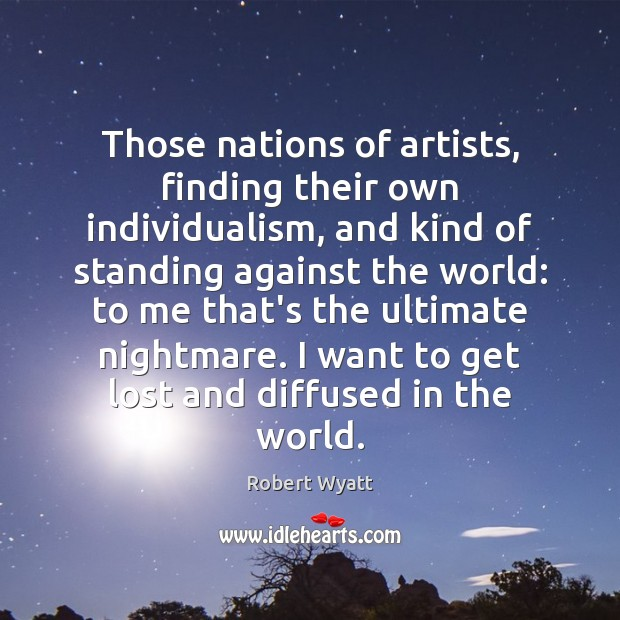 Those nations of artists, finding their own individualism, and kind of standing Image