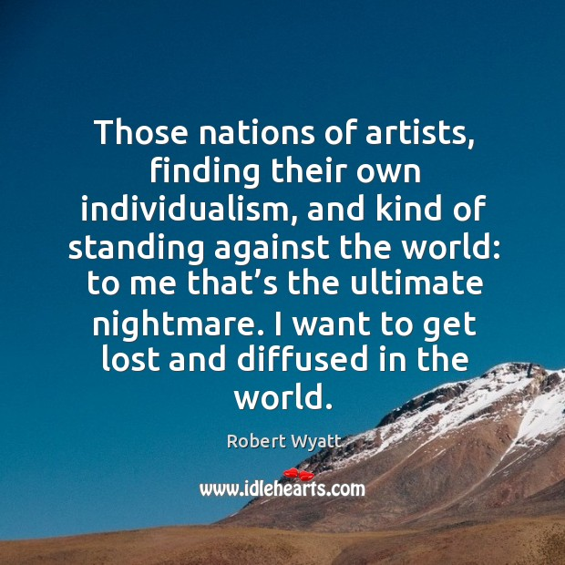 Those nations of artists, finding their own individualism, and kind of standing against the world: Image