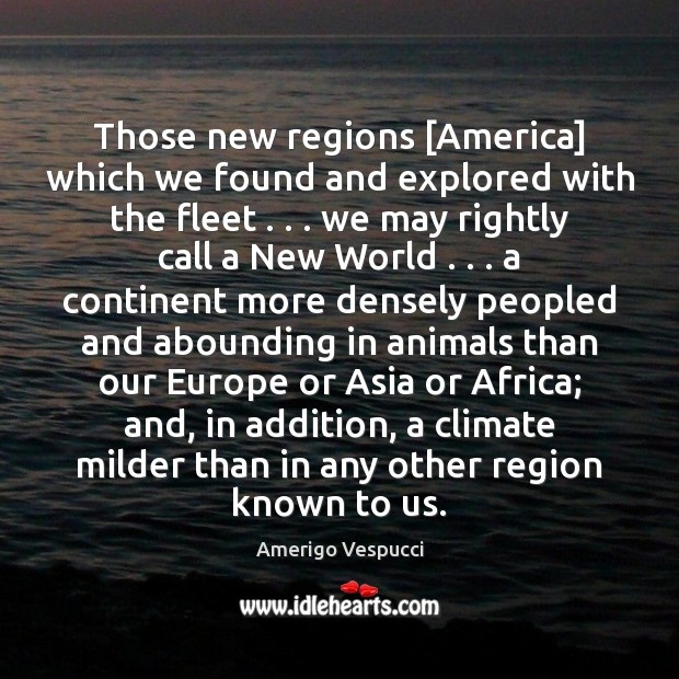 Image, Those new regions [America] which we found and explored with the fleet . . .