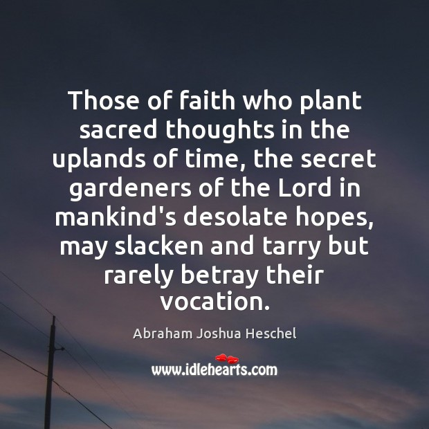 Image, Those of faith who plant sacred thoughts in the uplands of time,