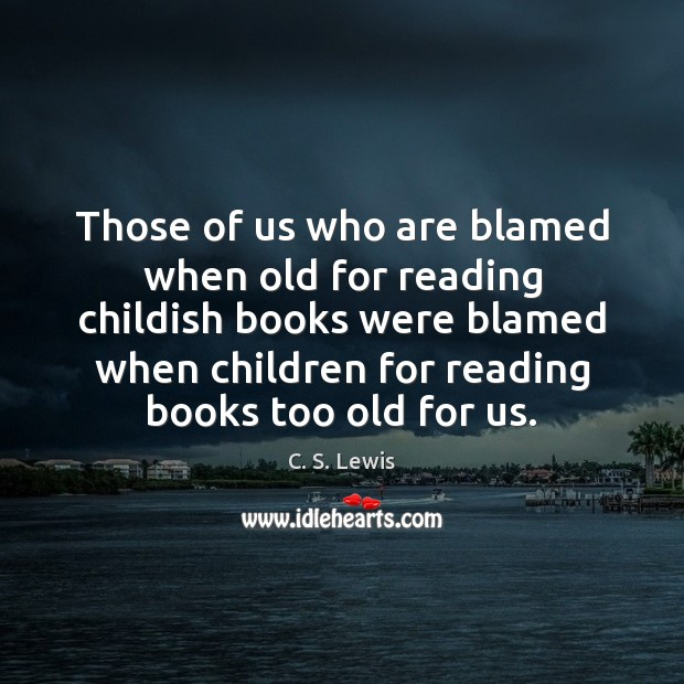 Those of us who are blamed when old for reading childish books Image