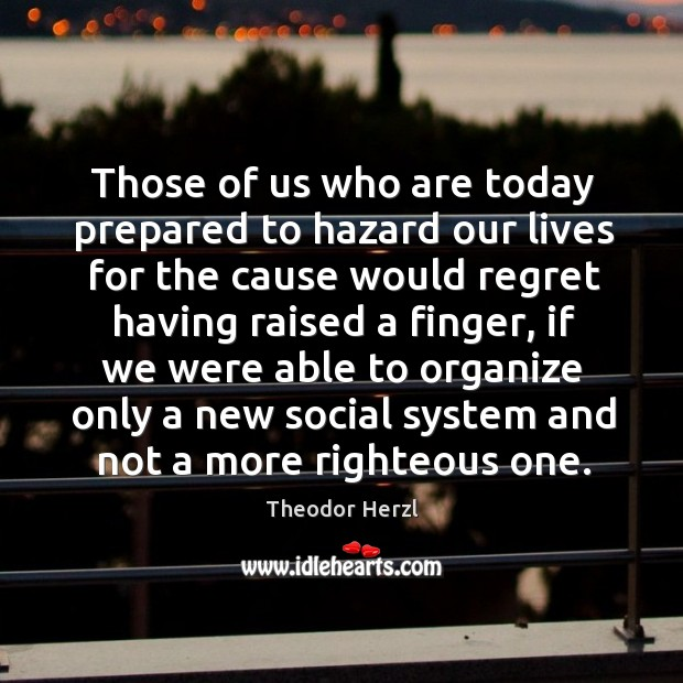 Those of us who are today prepared to hazard our lives for the cause would regret Image