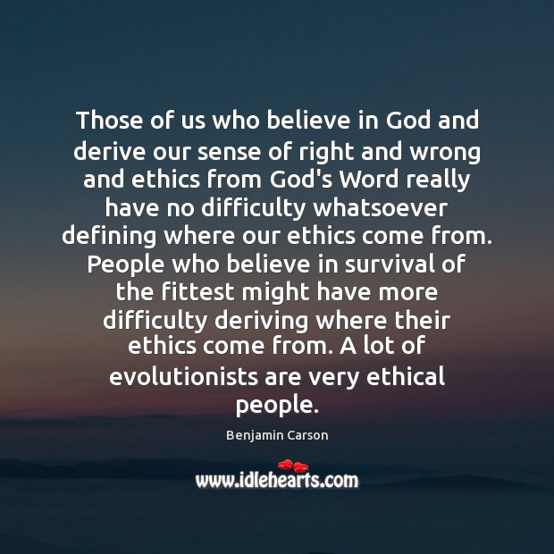 Those of us who believe in God and derive our sense of Benjamin Carson Picture Quote