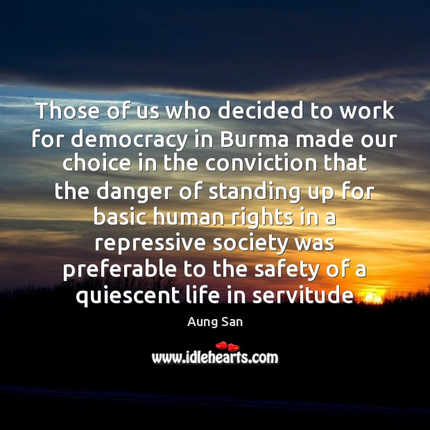 Image, Those of us who decided to work for democracy in Burma made