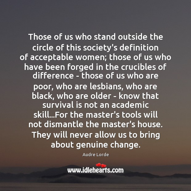 Those of us who stand outside the circle of this society's definition Audre Lorde Picture Quote