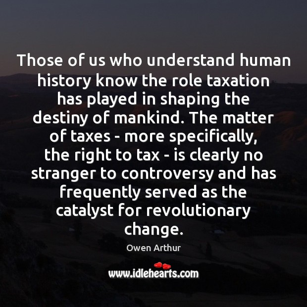 Those of us who understand human history know the role taxation has Image