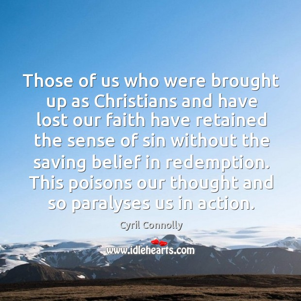 Image, Those of us who were brought up as christians and have lost our faith have retained the