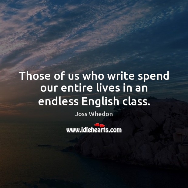 Image, Those of us who write spend our entire lives in an endless English class.