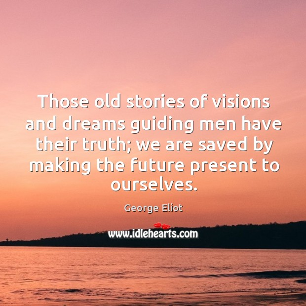 Those old stories of visions and dreams guiding men have their truth; Image
