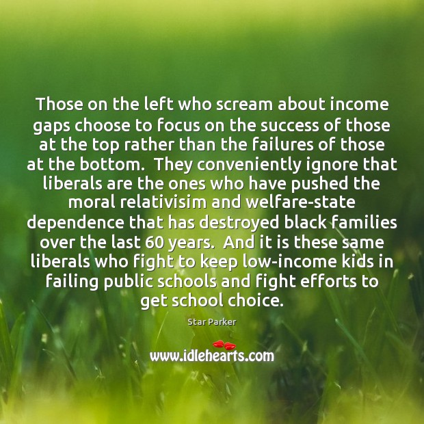Those on the left who scream about income gaps choose to focus Image