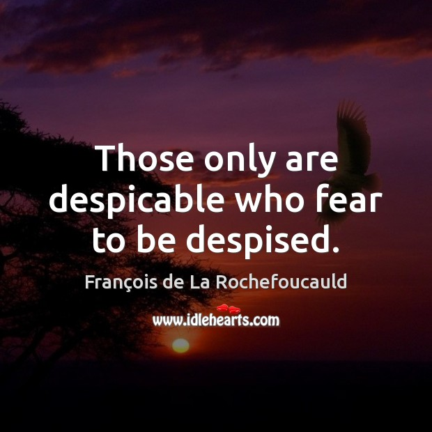 Image, Those only are despicable who fear to be despised.