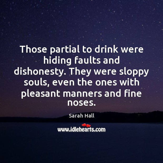 Those partial to drink were hiding faults and dishonesty. They were sloppy Image