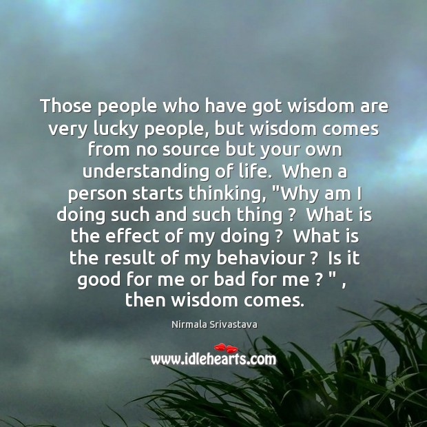Those people who have got wisdom are very lucky people, but wisdom Image