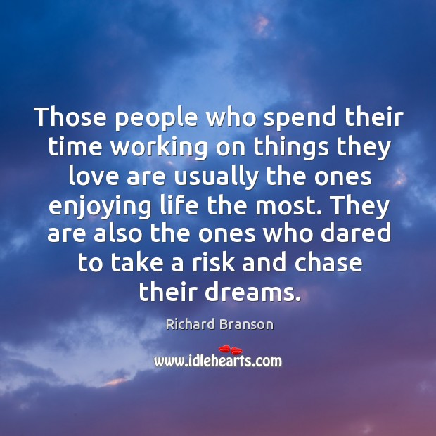 Those people who spend their time working on things they love are Image
