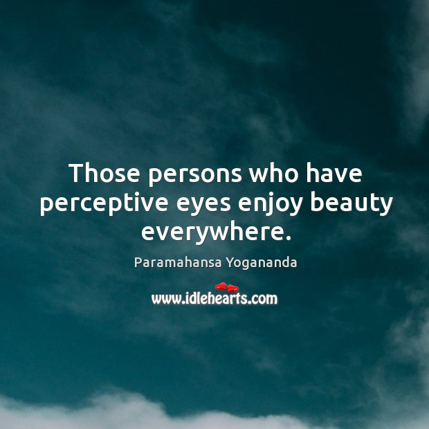 Image, Those persons who have perceptive eyes enjoy beauty everywhere.