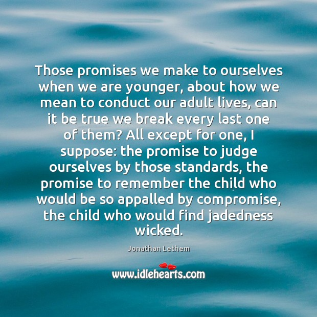 Image, Those promises we make to ourselves when we are younger, about how