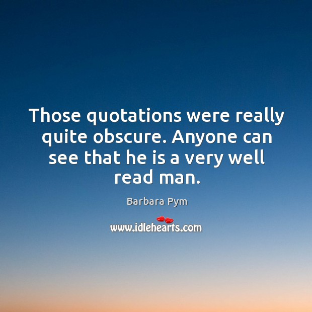 Those quotations were really quite obscure. Anyone can see that he is a very well read man. Image
