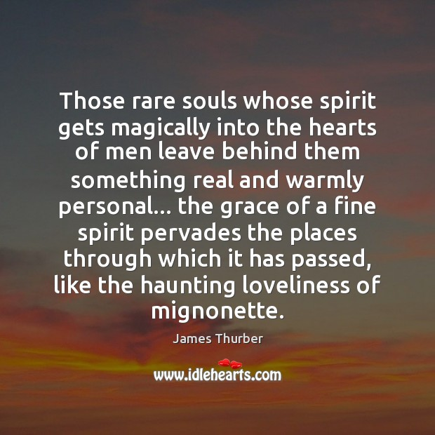Those rare souls whose spirit gets magically into the hearts of men James Thurber Picture Quote