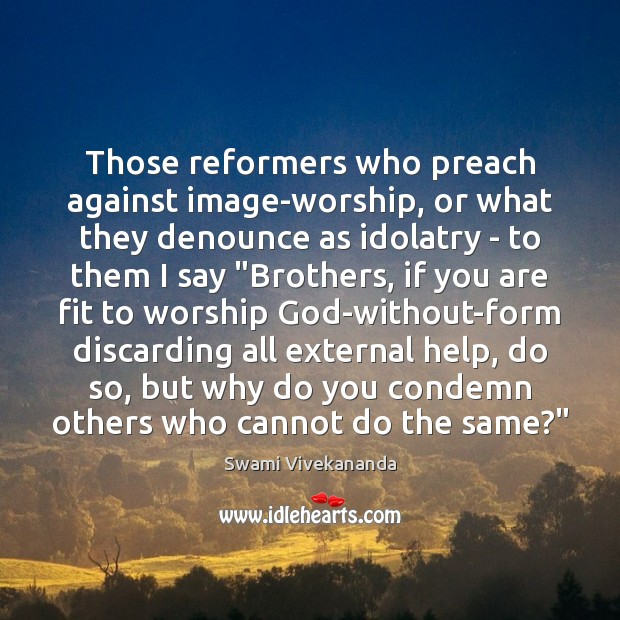 Those reformers who preach against image-worship, or what they denounce as idolatry Image