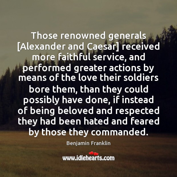 Image, Those renowned generals [Alexander and Caesar] received more faithful service, and performed