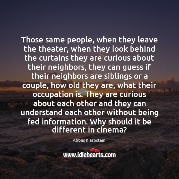 Image, Those same people, when they leave the theater, when they look behind