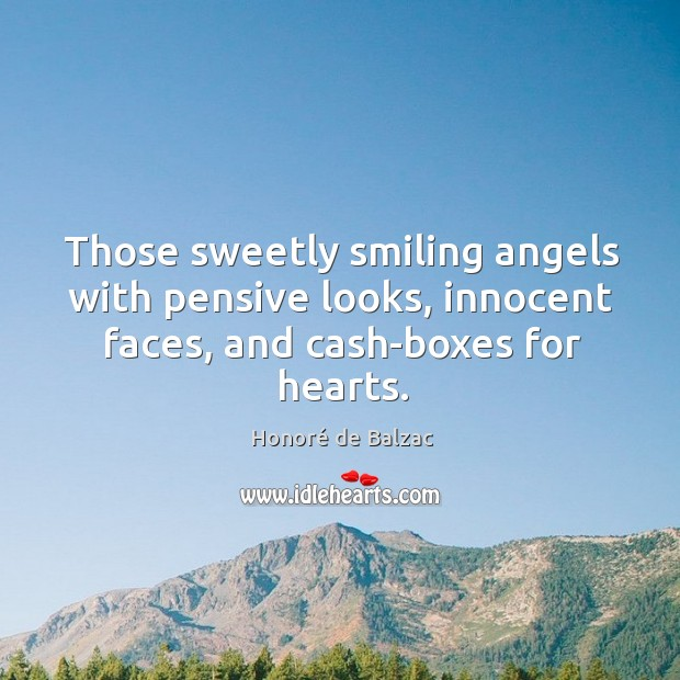Image, Those sweetly smiling angels with pensive looks, innocent faces, and cash-boxes for